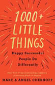 1000+ Little Things Happy Successful People Do Differently, Marc Chernoff