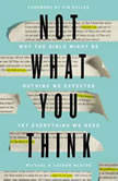 Not What You Think Why the Bible Might Be Nothing We Expected Yet Everything We Need, Michael McAfee