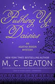 Pushing Up Daisies An Agatha Raisin Mystery, M. C. Beaton