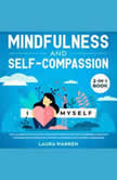 Mindfulness and Self-Compassion 2-in-1 Book Release The Past, Forget The Future and Embrace The Power of Now, Embrace a Positive Beginning and Learn The Peace of Self-Acceptance, Laura Warren