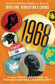 1968 Today's Authors Explore a Year of Rebellion, Revolution, and Change, Marc Aronson (Editor)