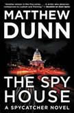 The Spy House A Spycatcher Novel, Matthew Dunn