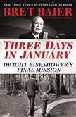 Three Days in January Dwight Eisenhower's Final Mission, Bret Baier