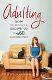 Adulting How to Become a Grown-up in 468 Easy(ish) Steps, Kelly Williams Brown