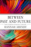 Between Past and Future Eight Exercises in Political Thought, Hannah Arendt