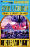 Of Fire and Night The Saga of Seven Suns, Book 5, Kevin J. Anderson