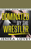Dominated by the Wrestler Lesbian BDSM Erotica, Jenika Lovey