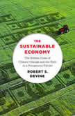 The Sustainable Economy The Hidden Costs of Climate Change and the Path to a Prosperous Future, Robert S. Devine
