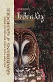 To Be a King, Kathryn Lasky