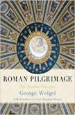 Roman Pilgrimage The Station Churches, George Weigel