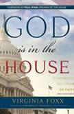 God Is in the House Congressional Testimonies of Faith, Virginia  Foxx
