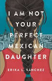 I Am Not Your Perfect Mexican Daughter, Erika L. SA¡nchez