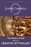 Creative Mythology The Masks of God, Volume IV, Joseph Campbell