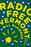 Radio Free Vermont A Fable of Resistance, Bill McKibben