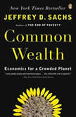 Common Wealth Economics for a Crowded Planet, Jeffrey D. Sachs