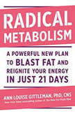 Radical Metabolism A Powerful New Plan to Blast Fat and Reignite Your Energy in Just 21 Days, Ann Louise Gittleman