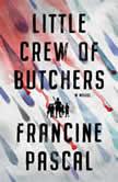 Little Crew of Butchers A Novel, Francine Pascal