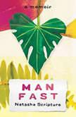 Man Fast A Memoir, Natasha Scripture