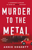 Murder to the Metal A Somebody's Bound to Wind Up Dead Mystery, Annie Hogsett