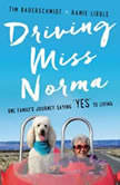 "Driving Miss Norma One Family's Journey Saying ""Yes"" to Living, Tim Bauerschmidt"