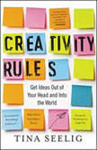 Creativity Rules Getting Ideas Out of Your Head and into the World, Tina Seelig
