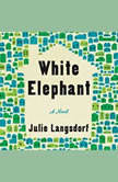 White Elephant A Novel, Julie Langsdorf