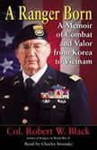 A Ranger Born A Memoir of Combat and Valor from Korea to Vietnam, Robert W. Black