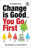 Change is Good... You Go First 21 Ways to Inspire Change (2nd Edition, New edition), Tom Feltenstein