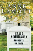 Grace (Eventually) Thoughts on Faith, Anne Lamott