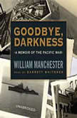 Goodbye, Darkness A Memoir of the Pacific War, William Manchester