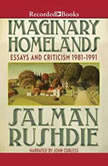 Imaginary Homelands Essays and Criticicsm 1981-1991, Salman Rushdie
