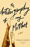 The Autobiography of My Mother, Jamaica Kincaid