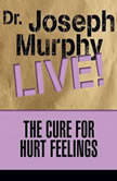 The Cure for Hurt Feelings Dr. Joseph Murphy LIVE!, Joseph Murphy