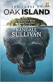 The Curse of Oak Island The Story of the World's Longest Treasure Hunt, Randall Sullivan