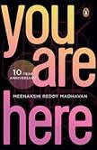 You Are Here, Meenakshi Reddy Madhavan