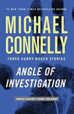 Angle of Investigation Three Harry Bosch Stories, Michael Connelly