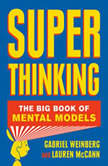 Super Thinking The Big Book of Mental Models, Gabriel Weinberg