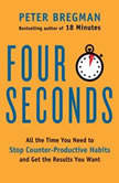 Four Seconds All the Time You Need to Stop Counter-Productive Habits and Get the Results You Want, Peter Bregman
