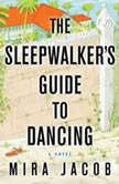 The Sleepwalker's Guide to Dancing, Mira Jacob