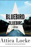 Bluebird, Bluebird, Attica Locke