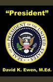 President, David K. Ewen