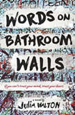 Words on Bathroom Walls, Julia Walton