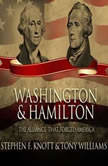 Washington and Hamilton The Alliance That Forged America, Stephen F. Knott & Tony Williams