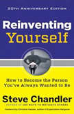 Reinventing Yourself, 20th Anniversary Edition How to Become the Person You've Always Wanted to Be, Steve Chandler