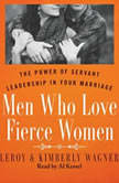 Men Who Love Fierce Women The Power of Servant Leadership in Your Marriage, Leroy Wagner