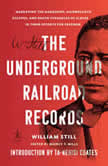 The Underground Railroad Records Narrating the Hardships, Hairbreadth Escapes, and Death Struggles of Slaves in Their Efforts for Freedom, William Still