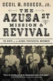 The Azusa Street Mission and   Revival, Cecil M. Robeck