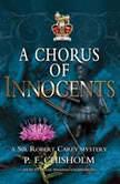 A Chorus of Innocents A Sir Robert Carey Mystery, P. F. Chisholm