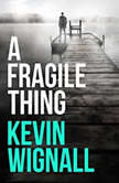 A Fragile Thing, Kevin Wignall
