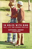 18 Holes with Bing Golf, Life, and Lessons from Dad, Nathaniel Crosby
